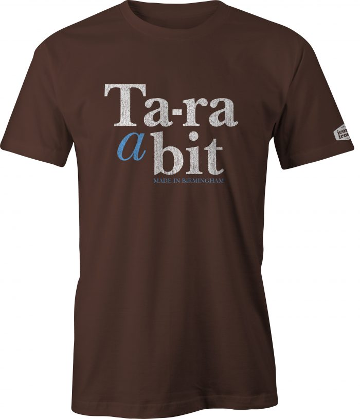 Ta-ra a bit Made In Birmingham t shirt in dark chocolate