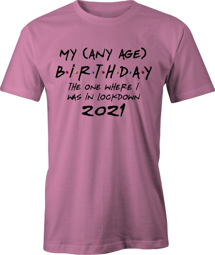 Friends style any age birthday in lockdown t shirt in azalea pink