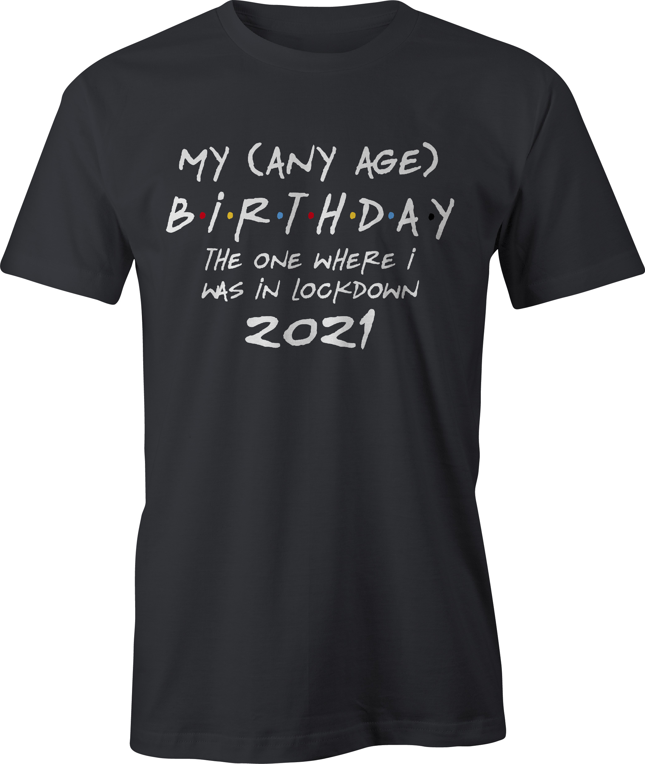 Friends style any age birthday in lockdown t shirt in black