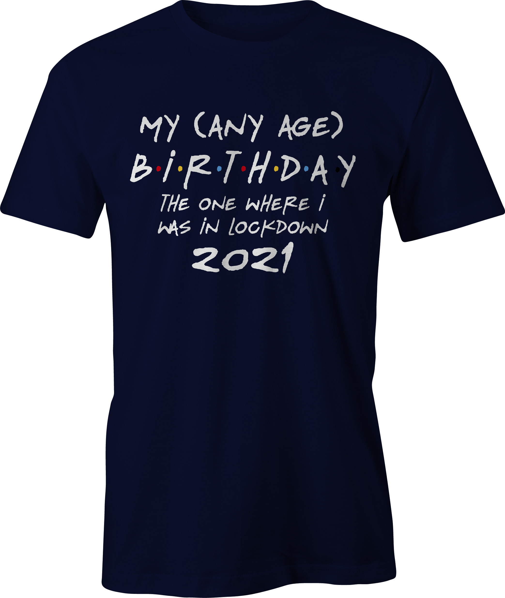 Friends style any age birthday in lockdown t shirt in navy