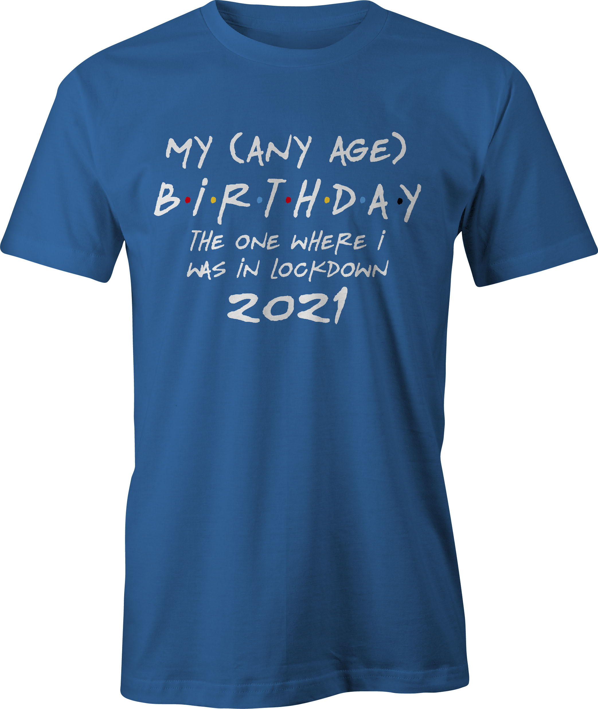 Friends style any age birthday in lockdown t shirt in rotyal blue