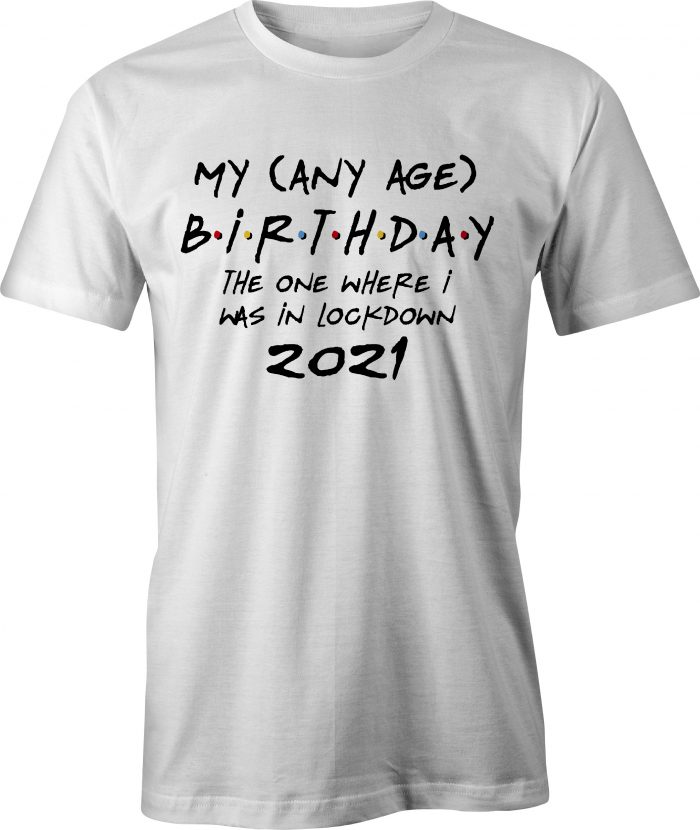 Friends style any age birthday in lockdown t shirt in white